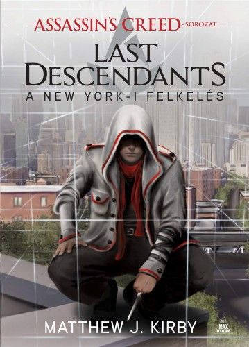 Assassin's Creed: Last Descendants - A New York-i felkelés - Matthew J. Kirby |