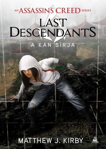 Assassin's Creed: Last Descendants - A kán sírja - Matthew J. Kirby |