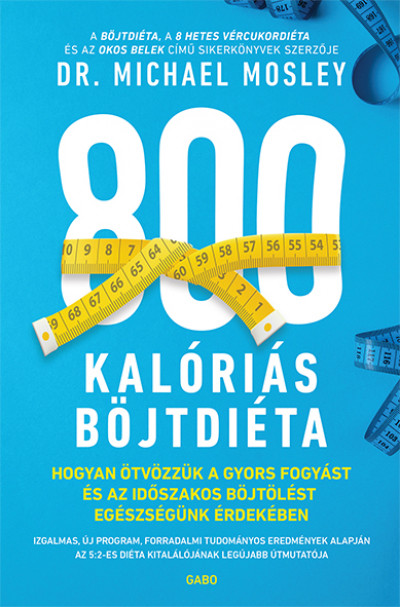 800 kalóriás böjtdiéta - Hogyan ötvözzük a gyors fogyást és az időszakos böjtölést egészségünk érdekében - Dr. Michael Mosley pdf epub