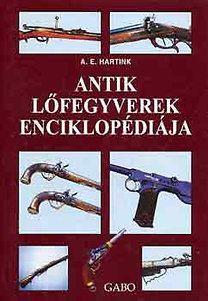 Antik lőfegyverek enciklopédiája - Anton E. Hartink |