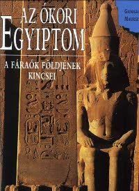 Az ókori egyiptom - A fáraók földjének kincsei