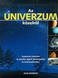 AZ UNIVERZUM KÖZELRŐL - GYAKORLATI ÚTMUTATÓ AZ ÉJSZAKAI ÉGBOLT JELENSÉGEIHEZ ÉS ÉRTELMEZÉSÜKHÖZ
