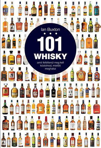 101 whisky, amit feltétlenül meg kell kóstolnod, mielőtt meghalsz - Ian Buxton pdf epub
