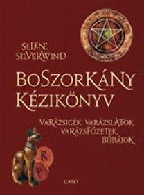 Boszorkány kézikönyv - Varázsigék, varázslatok, varázsfőzetek, bűbájok