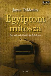 Egyiptom mítosza - Egy letűnt civilizáció újrafelfedezése