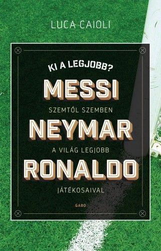 Ki a legjobb? – Messi, Neymar, Ronaldo
