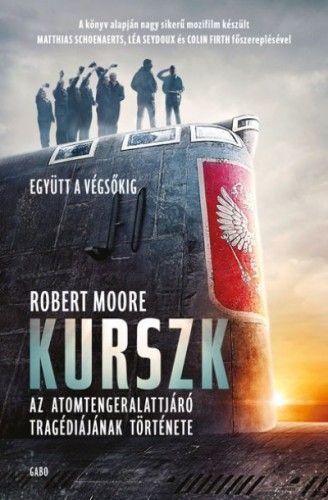 Kurszk - Az atomtengeralattjáró tragédiájának története