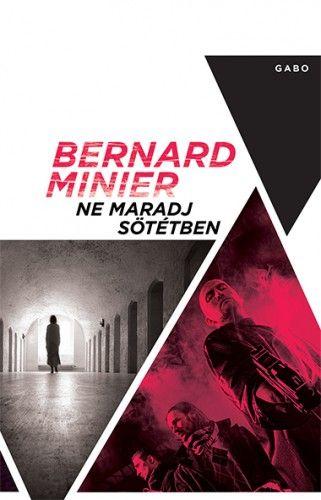 Ne maradj sötétben - Bernard Minier |