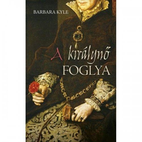A királynő foglya - Barbara Kyle pdf epub