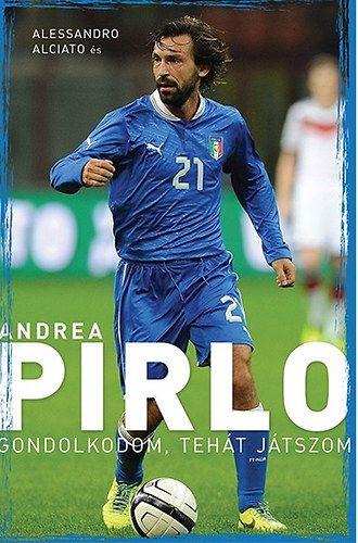 Andrea Pirlo - Gondolkodom, tehát játszom