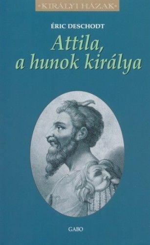 Attila, a hunok királya - Éric Deschodt pdf epub