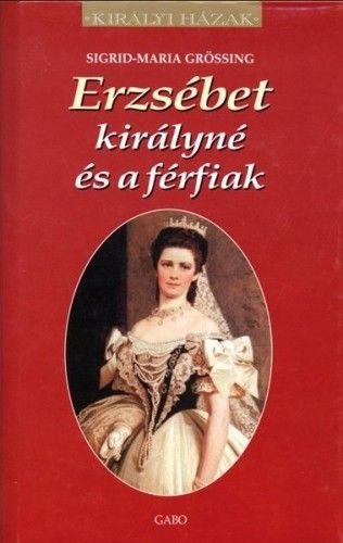 Erzsébet királyné és a férfiak - Sigrid-Maria Grössing pdf epub