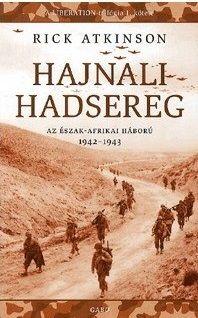 Hajnali hadsereg - Az észak-afrikai háború 1942-1943 - Rick Atkinson pdf epub