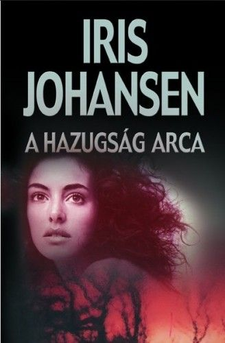 A hazugság arca - Iris Johansen |