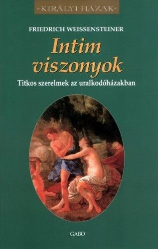 Intim viszonyok – Titkos szerelmek az uralkodóházakban - Friedrich Weissensteiner pdf epub