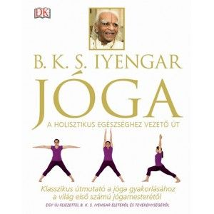 Jóga - Klasszikus útmutató a jóga gyakorlásához a világ első számú jógamesterétől