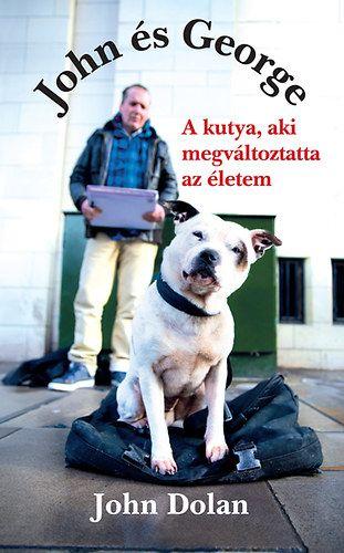 John és George - A kutya, aki megváltoztatta az életem - John Dolan pdf epub