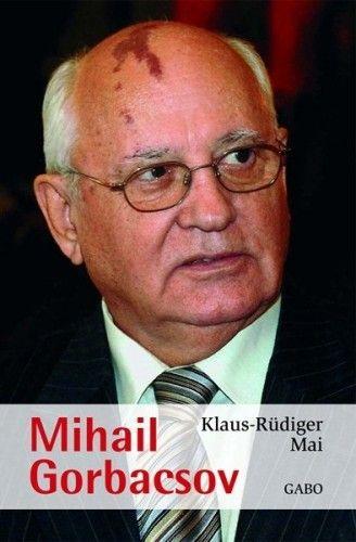 Mihail Gorbacsov - Klaus-Rüdiger Mai pdf epub