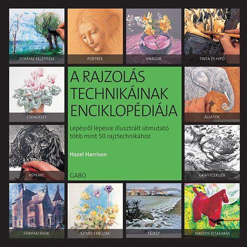 A rajzolás technikáinak enciklopédiája - Lépésről lépésre illusztrált útmutató több mint 50 rajztechnikához