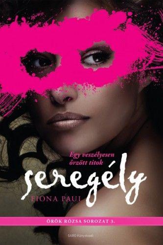 Seregély - Örök rózsa sorozat 3. - Fiona Paul pdf epub