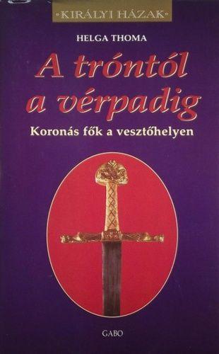A tróntól a vérpadig - Koronás fők a vesztőhelyen - Helga Thoma pdf epub