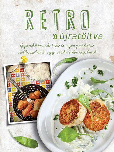 Retro - Újratöltve - Gyerekkorunk ízei és újragondolt változataik egy szakácskönyvben