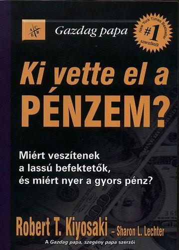 Ki vette el a pénzem? - Robert T. Kiyosaki |