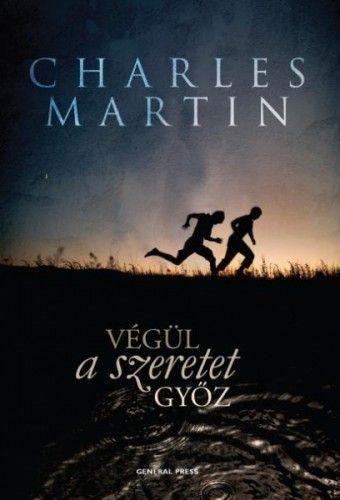 Végül a szeretet győz - Charles Martin |