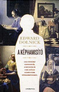 A képhamisító - Igaz történet Vermeerről, a nácikról és a 20. század legnagyobb képhamisításáról - Edward Dolnick |