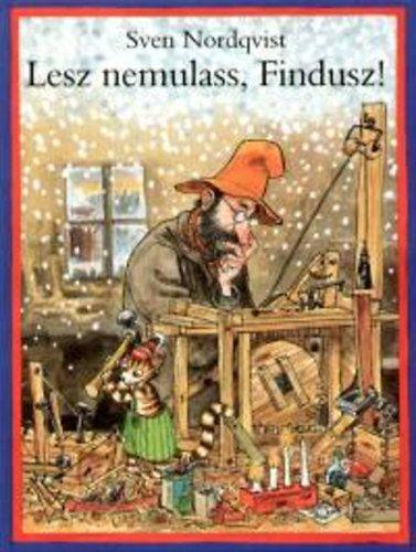 Lesz nemulass, Findusz! - Sven Nordqvist |