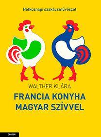 Francia konyha magyar szívvel - Walther Klára pdf epub