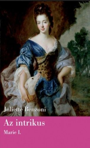 Az intrikus Marie I. - Juliette Benzoni pdf epub