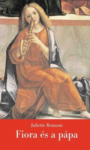 Fiora és a pápa - A firenzei lány III. - Juliette Benzoni pdf epub