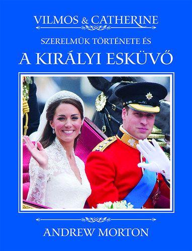 Vilmos & Catherine - Szerelmük története és a királyi esküvő