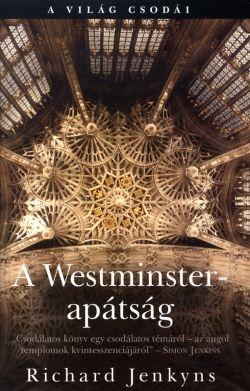 Richard Jenkyns - A Westminster-Apátság - A világ csodái
