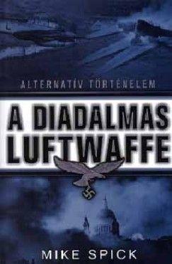 Mike Spick - A diadalmas Luftwaffe - Alternatív Történelem