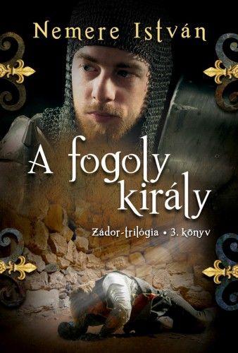 A fogoly király - Zádor-trilógia 3. - Nemere István |