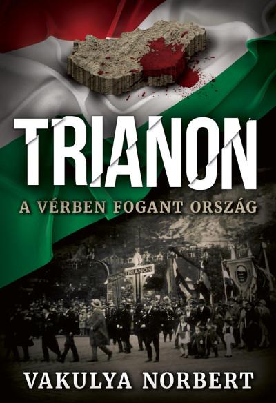 Trianon - A vérben fogant ország - Vakulya Norbert pdf epub
