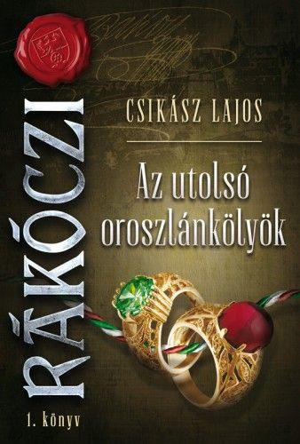 Az utolsó oroszlánkölyök - Rákóczi 1. könyv