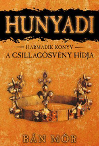 Hunyadi 3. könyv - A csillagösvény hídja