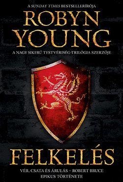 Robyn Young - Felkelés - Vár, csata és árulás Robert Bruce epikus története