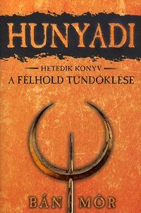 Hunyadi 7. könyv - A félhold tündöklése
