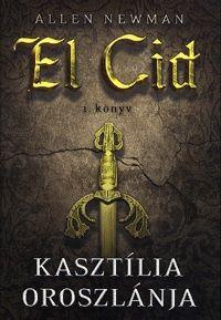 Kasztília oroszlánja - El Cid 1. könyv - Allen Newman pdf epub