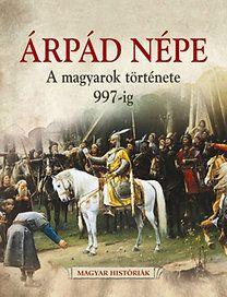 Árpád népe - A magyarok története 997-ig - Siklódi Csilla |