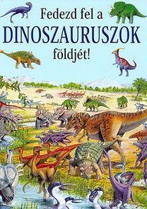 Fedezd fel a dinoszauruszok földjét! - Rosie Heywood |