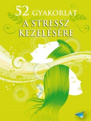 52 gyakorlat a stressz kezelésére