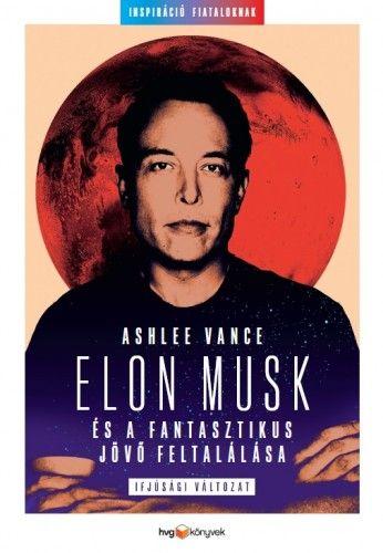 Elon Musk és a fantasztikus jövő feltalálása - Ashlee Vance |