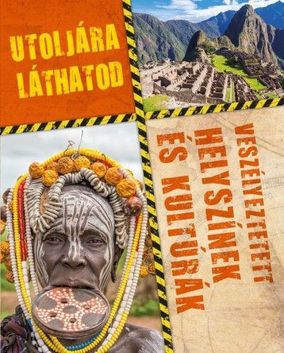Utoljára láthatod - Veszélyeztetett helyszínek és kultúrák -  pdf epub