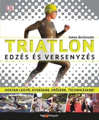 Triatlon - Edzés és versenyzés - James Beckinsale |