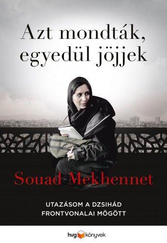 Azt mondták, egyedül jöjjek - Souad Mekhennet pdf epub